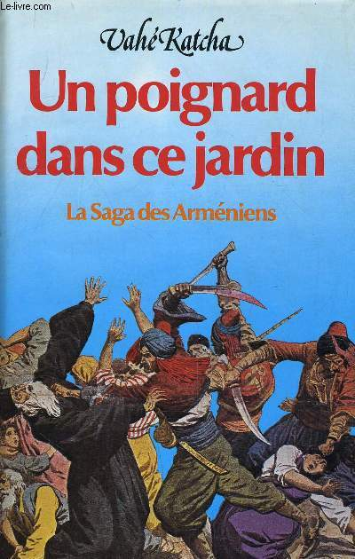 UN POIGNARD DANS CE JARDIN - LA SAGA DES ARMENIENS.