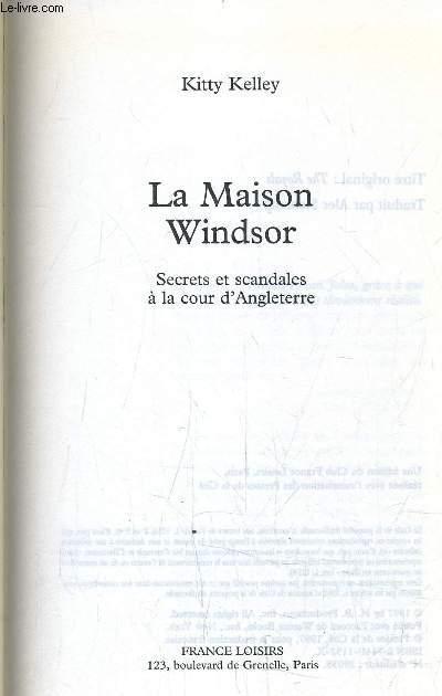 LA MAISON WINDSOR - SECRETS ET SCANDALES A LA COUR D'ANGLETTE.