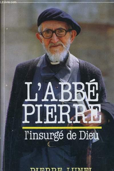 L'ABBE PIERRE - L'INSURGE DE DIEU.