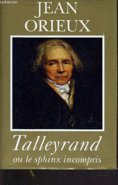 TALLEYRAND OU LE SPHINX INCOMPRIS.