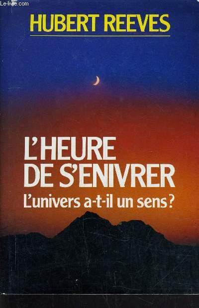 L'HEURE DE S'ENIVRER - L'UNIVERS A-T-IL UN SENS?.