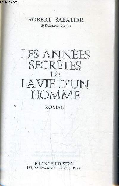 LES ANNEES SECRETES DE LA VIE D'UN HOMME.
