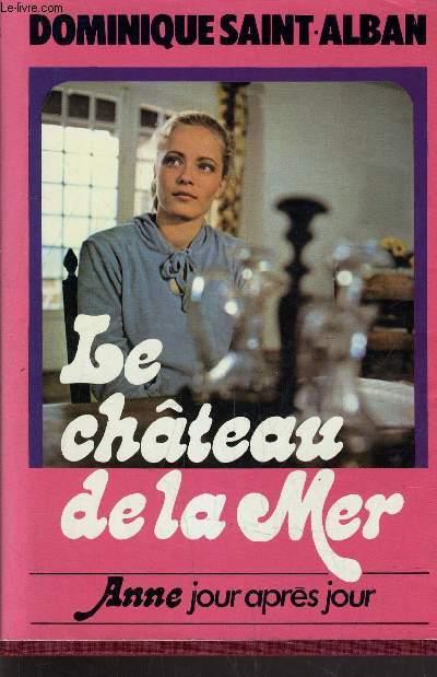 ANNE JOUR APRES JOUR - TOME 2 : LE CHATEAU DE LA MER.