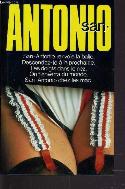 SAN-ANTONIO RENVOIE LA BALLE / DESCENDEZ-LE A LA PROCHAINE / LES DOIGTS DANS LE NEZ / ON T'ENVERRA DU MONDE / SAN-ANTONIO CHEZ LES MACS.