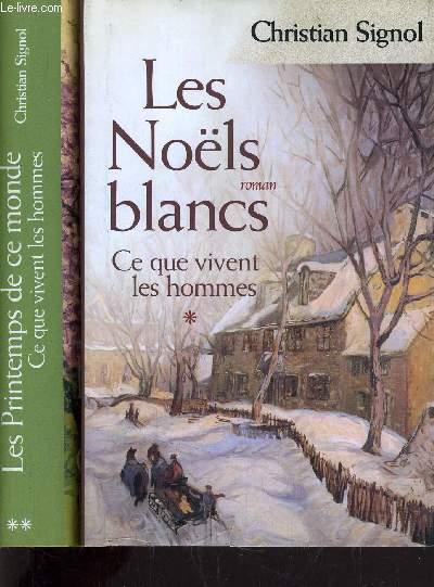CE QUE VIVENT LES HOMMES - TOME 1 : LES NOELS BLANCS - TOME 2 : LES PRINTEMPS DE CE MONDE.