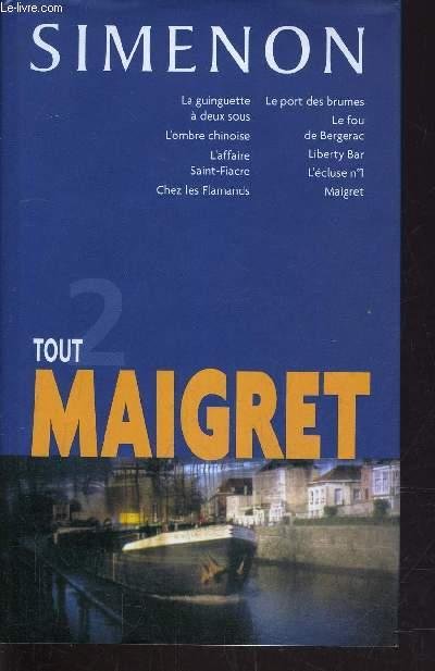 TOUT MAIGRET - TOME 2 : LA GUINGUETTE A DEUX SOUS / L'OMBRE CHINOISE / L'AFFAIRE SAINT-FIACRE / CHEZ LES FLAMANDS / LE PORT DES BRUMES / LE FOU DE BERGERAC / LIBERTY BAR / L'ECLUSE N°1 / MAIGRET.