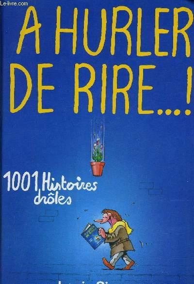 A HURLER DE RIRE!... 1001 HISTOIRES DROLES.
