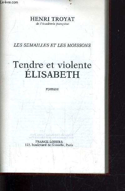 LES SEMAILLES ET LES MOISSONS - VOLUME 4 : TENDRE ET VIOLENTE ELISABETH.