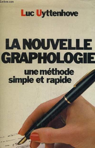 LA NOUVELLE GRAPHOLOGIE - UNE METHODE SIMPLE ET RAPIDE.