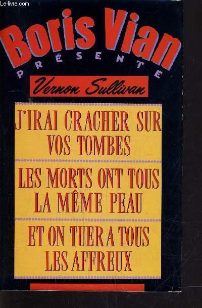 J'IRAI CRACHER SUR VOS TOMBES / LES MORTS ONT TOUS LA MEME PEAU / ET ON TUERA TOUS LES AFFREUX.