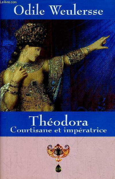 THEODORA COURTISANE ET IMPERATRICE.