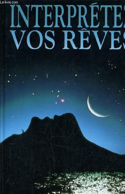 INTERPRETEZ VOS REVES - LA CLE DES SONGES ET DES REVES.