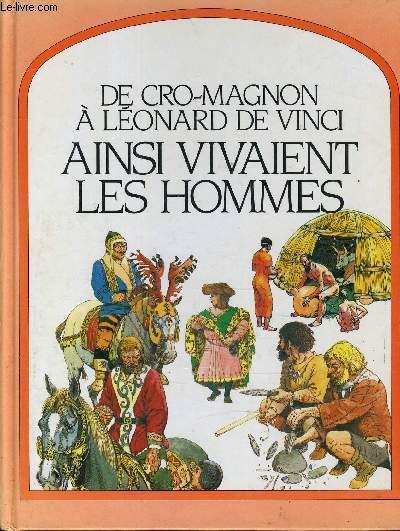 DE CRO-MAGNON A LEONARD DE VINCI - AINSI VIVAIENT LES HOMMES.