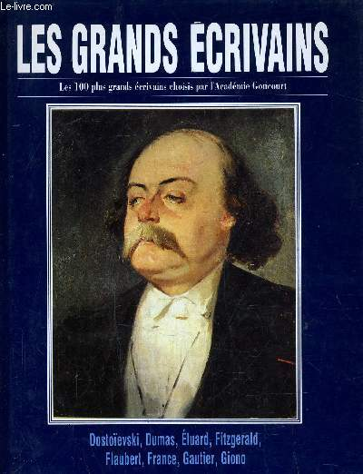 LES GRANDS ECRIVAINS - VOLUME 4 : Dostoievski / Alexandre Dumas / Paul Eluard / Scott Fitzgerald / Flaubert / Anatole France / Theophile Gautier / Jean Giono.