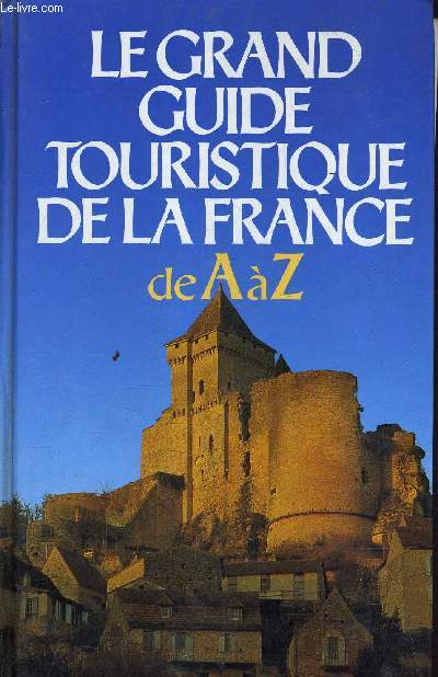 LE GRAND GUIDE TOURISTIQUE DE LA FRANCE DE A A Z.