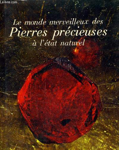 LE MONDE MERVEILLEUX DES PIERRES PRECIEUSES A L'ETAT NATUREL.