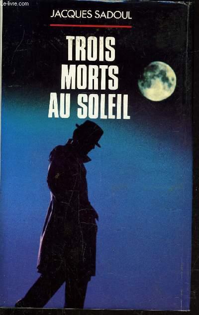 TROIS MORTS AU SOLEIL.