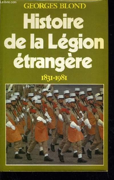 HISTOIRE DE LA LEGION ETRANGERE 1831 - 1981.