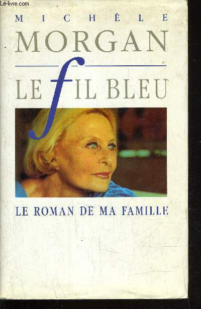 LE FIL BLEU - LE ROMAN DE MA FAMILLE.