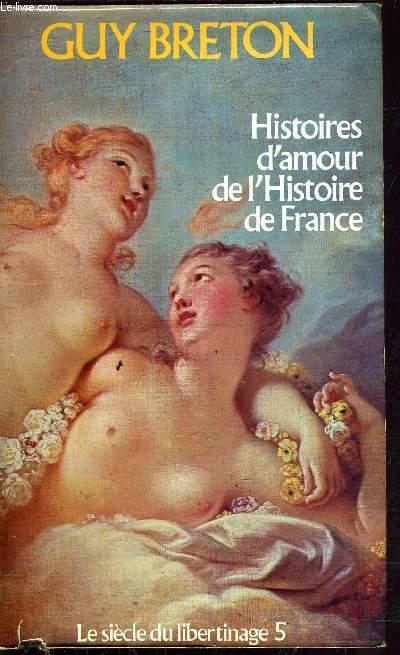 HISTOIRE D'AMOUR DE L'HISTOIRE DE LA FRANCE / LE SIECLE DU LIBERTINAGE 5 - TOME 5.