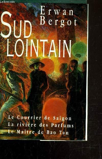 SUD LOINTIN / LE COURRIER DE SAIGON - L RIVIERE DES PARFUMS - LE MAITRE DE BAO TAN.