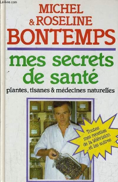 TOUS MES SECRETS DE SANTE PAR LES PLANTES TISANES ET MEDECINES NATURELLES.