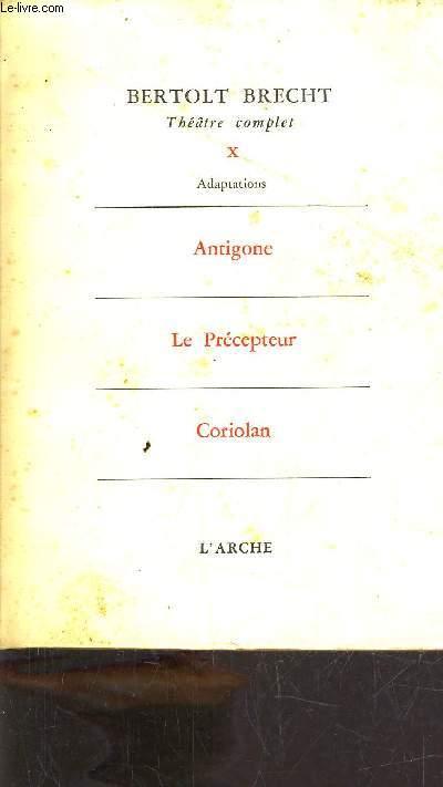 THEATRE COMPLET - TOME 5 - ADAPTATIONS - ANTIGONE - LE PRECEPTEUR - CORIOLAN