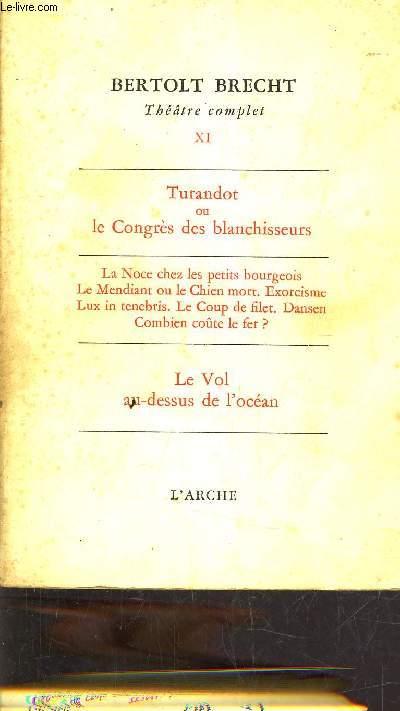 THEATRE COMPLET - TOME 6 - TURANDOT OU LE CONGRES DES CLANCHISSEURS - LA NOCE CHEZ LES PETIT BOURGEOIS LE MENDIANT OU LE CHIEN MORT - EXORCISME LUX IN TENEBRIS - LE COUP DE FILET - DANSEN - COMBIEN COUTE LE FER - LE VOL AU DESSUS DE L'OCEAN