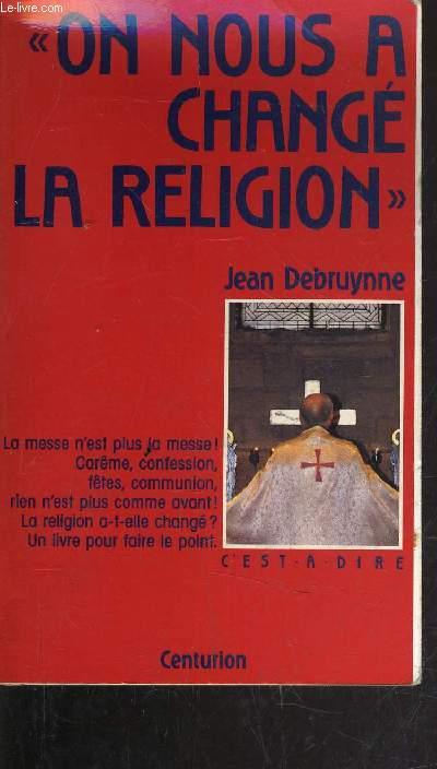 ON NOUS A CHANGE LA RELIGION.