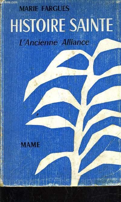 HISTOIRE SAINTE - D'APRES LES TEXTES BIBLIQUES - TOME I - L'ANCIENNE ALLIANCE.