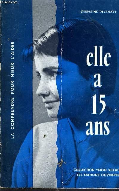 ELLE A 15 ANS - LA COMPRENDRE POUR MIEUX L'AIDER.