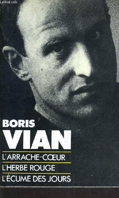 L'ECUME DES JOURS - L'HERBE ROUGE - L'ARRACHE COEUR.