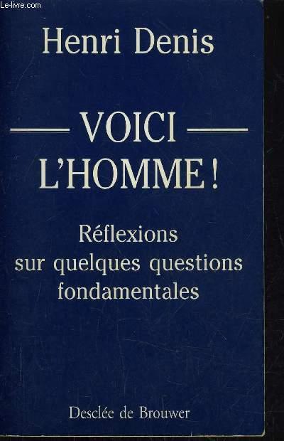 VOICI L'HOMME ! - REFLEXIONS SUR QUELQUES QUESTIONS FONDAMENTALES.