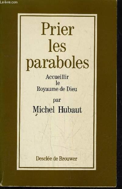 PRIER LES PARABOLES - ACCUEILLIR LE ROYAUME DE DIEU.