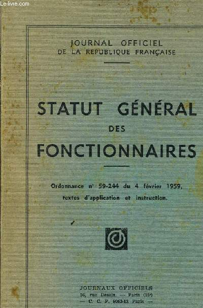 STATUT GENERAL DES FONCTIONNAIRES  - ORDONNANCE N°59-244 DU 4 FEVRIER 1959 TEXTES D'APPLICATION ET INSTRUCTION -  N°1024.
