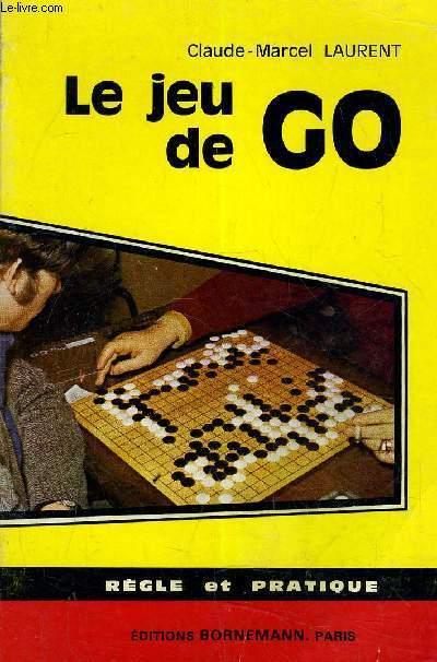 LE JEU DE GO - REGLE ET PRATIQUE.