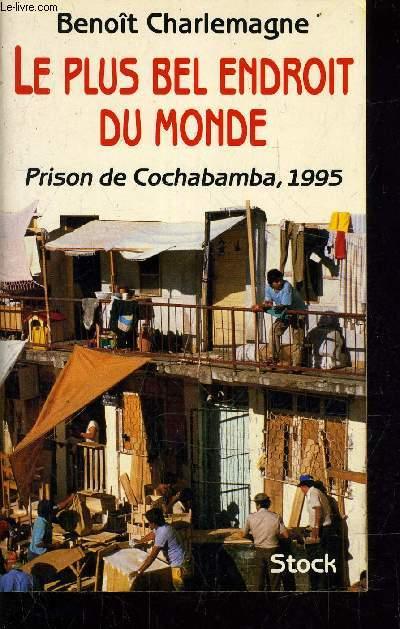 LE PLUS BEL ENDROIT DU MONDE - PRISON DE COCHABAMBA 1995.