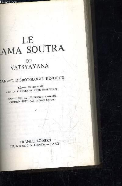 LE KAMA SOUTRA - MANUEL D'EROTOLOGIE HINDOUE - REDIGE EN SANSCRIT VERS LE 5EME SIECLE DE L'ERE CHRETIENNE TRADUIT SUR LA 1ER VERSION ANGLAIS (BENARES 1883) PAR ISIDORE LISEUX.