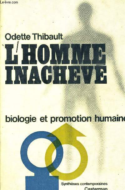 L'HOMME INACHEVE BIOLOGIE ET PROMOTION HUMAINE.