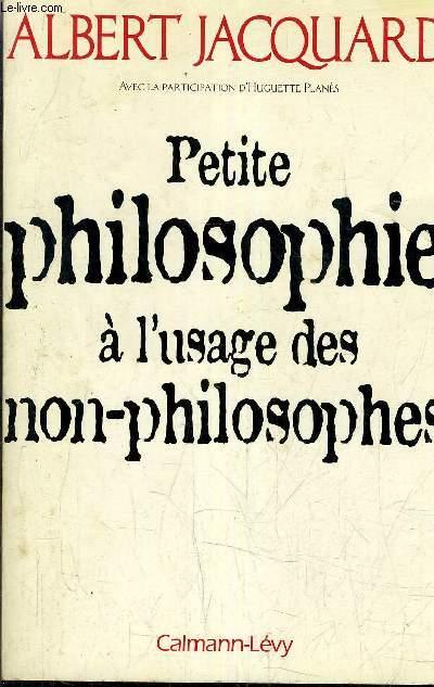 PETITE PHILOSOPHIE A L'USAGE DES NON PHILOSOPHE.