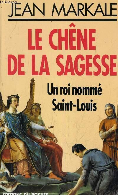 LE CHENE DE LA SAGESSE UN ROI NOMME SAINT LOUIS.