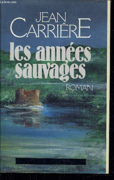 LES ANNEES SAUVAGES.
