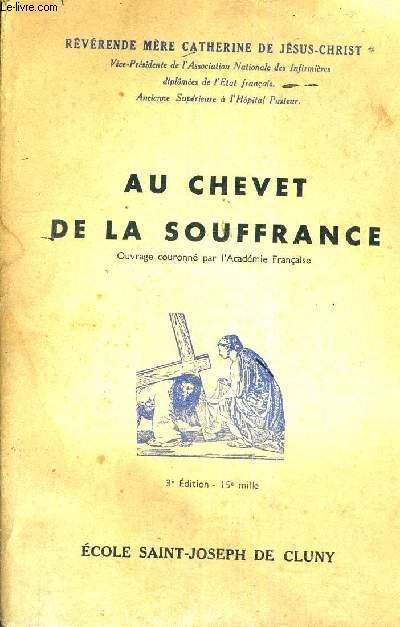AU CHEVET DE LA SOUFFRANCE - PRECEPTES ET CONSEILS DE MORAL HOSPITALIERE.