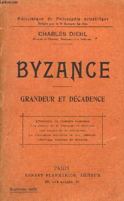 BYZANGE - GRANDEUR ET DECADENCE - L'EVOLUTION DE L'HISTOIRE BYZANTINE - LES CAUSES DE LA GRANDEUR DE BYZANCE - LES CAUSES DE SA DECADENCE - LA CIVILISATION BYZANTINE ET SON INFLUENCE L'HERITAGE DE BYZANCE.