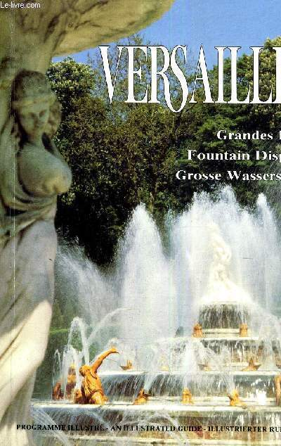 VERSAILLES GRANDES EAUX - FOUNTAIN DISPLAYS - GROSSE WASSERSPIELE - PROGRAMME ILLUSTRE.