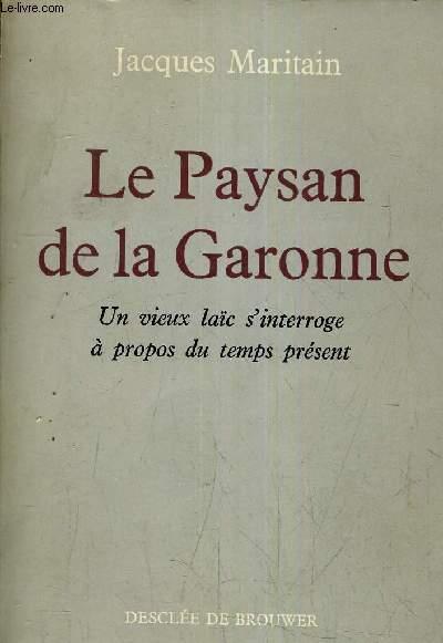 LE PAYSAN DE LA GARONNE - UN VIEUX LAIC S'INTERROGE A PROPOS DU TEMPS PRESENT.