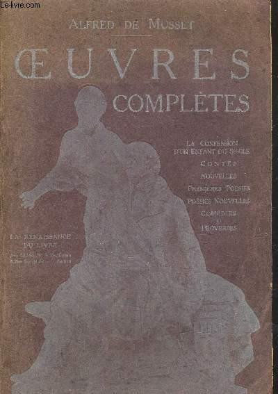 OEUVRES COMPLETES - LA CONFESSION D'UN ENFANT DU SIECLE - CONTES - NOUVELLES - PREMIERES POESIES - POESIES NOUVELLES COMEDIES ET PROVERBES.