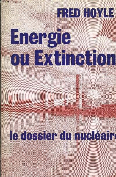 ENERGIE OU EXTINCTION - LE DOSSIER DU NUCLEAIRE.