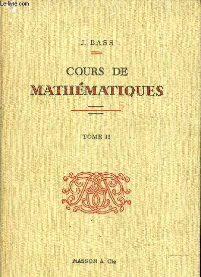 COURS DE MATHEMATIQUES - TOME 2 : FONCTIONS ANALYTIQUES EQUATIONS DIFFERENTIELLES TRANSFORMATION DE LA PLACE CALCUL DES VARIATIONS EQUATIONS AUX DERIVES PARTIELLES FONCTIONS HARMONIQUES METHODES NUMERIQUES.