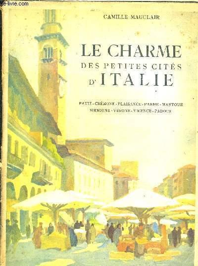 LE CHARME DES PETITES CITES D'ITALIE - PAVIE CREMONE PLAISANCE PARME MANTOUE SIRMIONE VERONE VICENCE PADOUE.